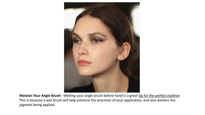 Moisten Your Angle Brush:
