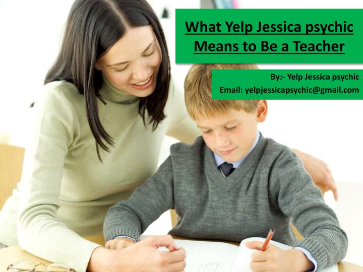 What yelp jessica psychic means to be a teacher
