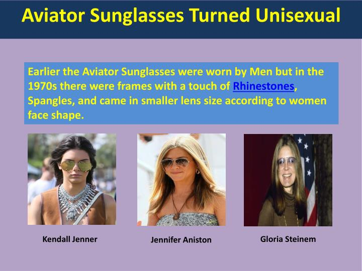 Earlier the Aviator Sunglasses were worn by Men but in the 1970s there were frames with a touch of