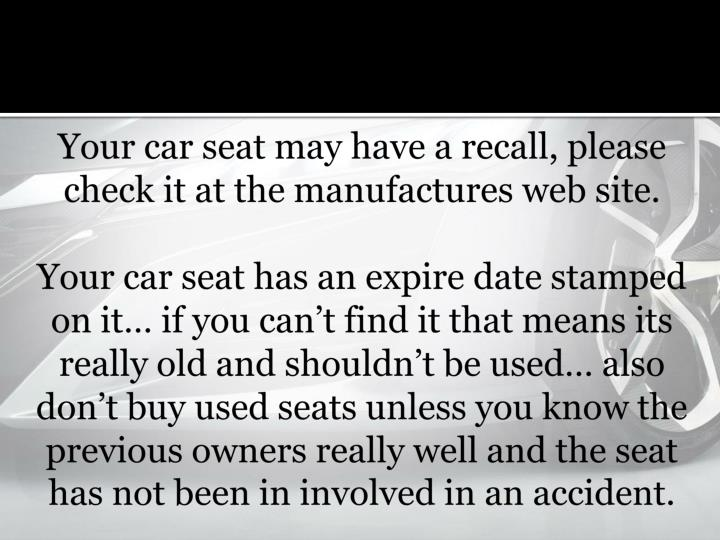 Your car seat may have a recall, please check it at the manufactures web site