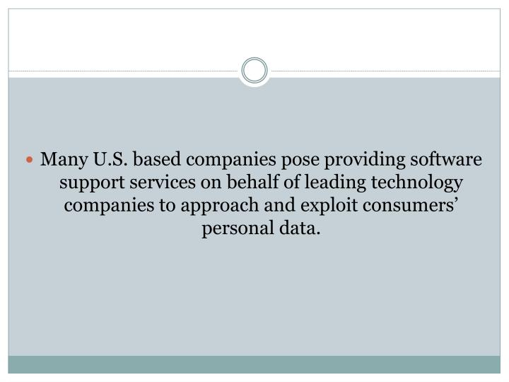 Many U.S. based companies pose providing software support services on behalf of leading technology companies to approach and exploit consumers' personal data.