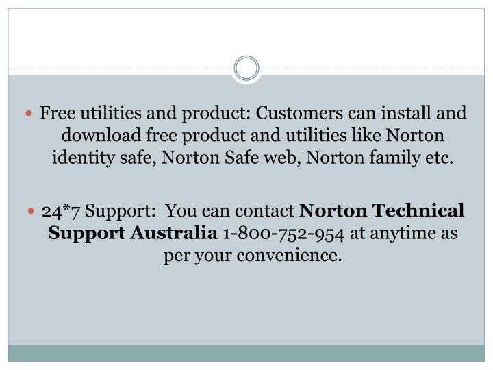 Free utilities and product: Customers can install and download free product and utilities like Norton identity safe, Norton Safe web, Norton family etc.