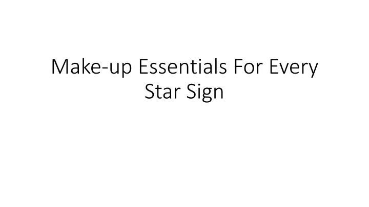 Make up essentials for every star sign