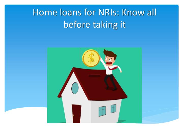 Home loans for nris know all before taking it