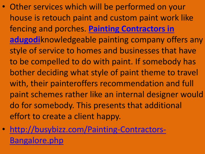 Other services which will be performed on your house is retouch paint and custom paint work like fencing and porches.
