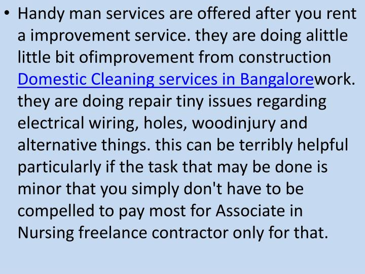 Handy man services are offered after you rent a improvement service. they are doing