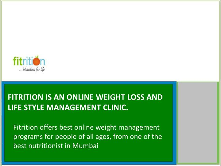 Fitrition is an online weight loss and life style management clinic