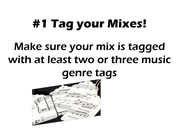 #1 Tag your Mixes!