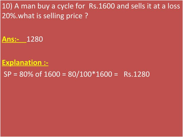 10) A man buy a cycle for  Rs.1600 and sells it at a loss