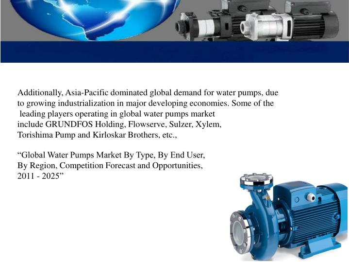 Additionally, Asia-Pacific dominated global demand for water pumps, due to growing industrialization in major developing economies. Some of the