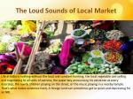 the loud sounds of local market
