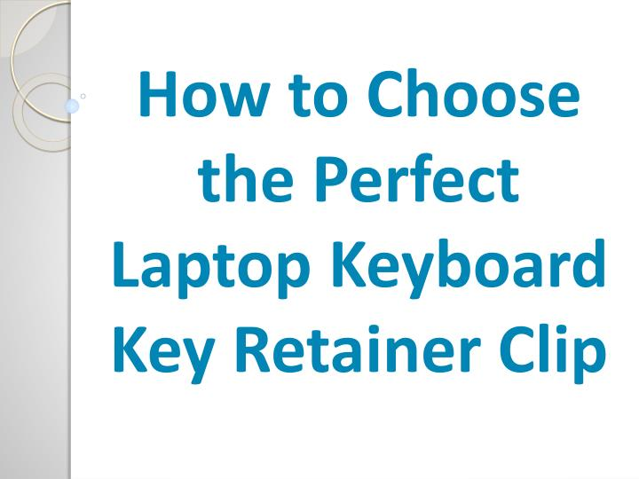 How to Choose the Perfect Laptop Keyboard Key Retainer Clip