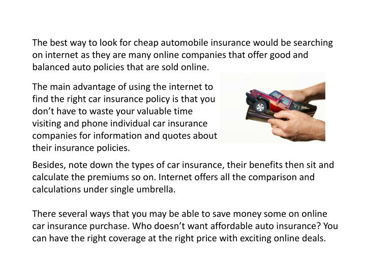 The best way to look for cheap automobile insurance would be searching on internet as they are many ...