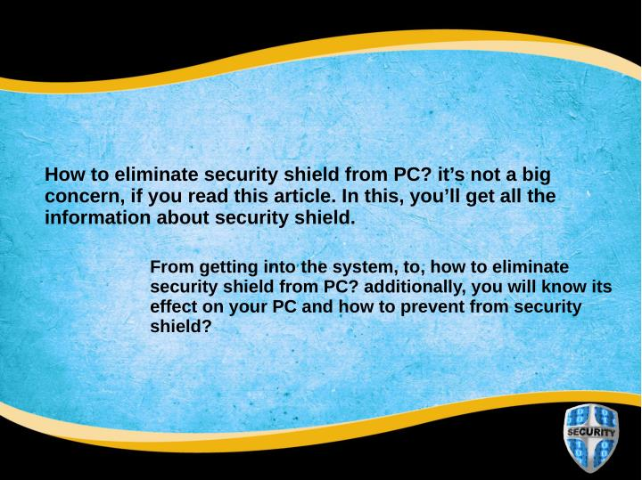 How to eliminate security shield from PC? it's not a big