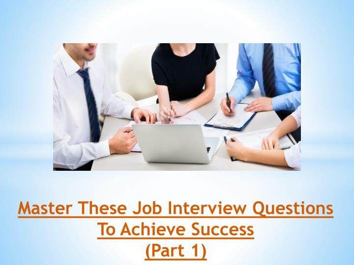 Master these job interview questions to achieve success part 1
