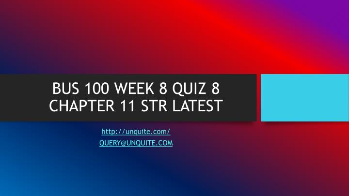 Bus 100 week 8 quiz 8 chapter 11 str latest