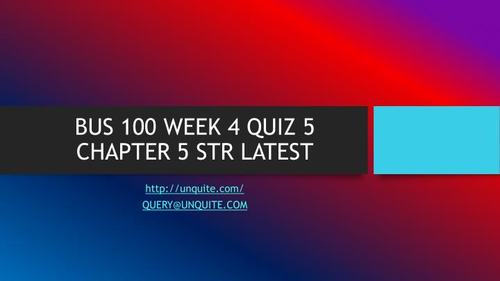 BUS 100 WEEK 4 QUIZ 5 CHAPTER 5 STR LATEST