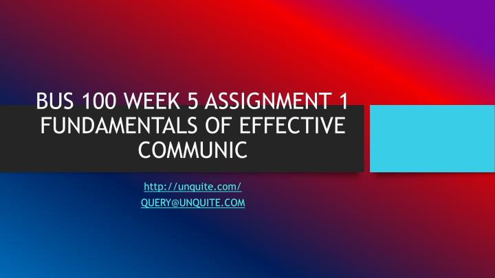 Bus 100 week 5 assignment 1 fundamentals of effective communic