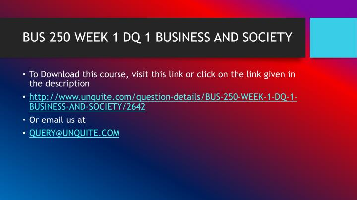 BUS 250 WEEK 1 DQ 1 BUSINESS AND SOCIETY