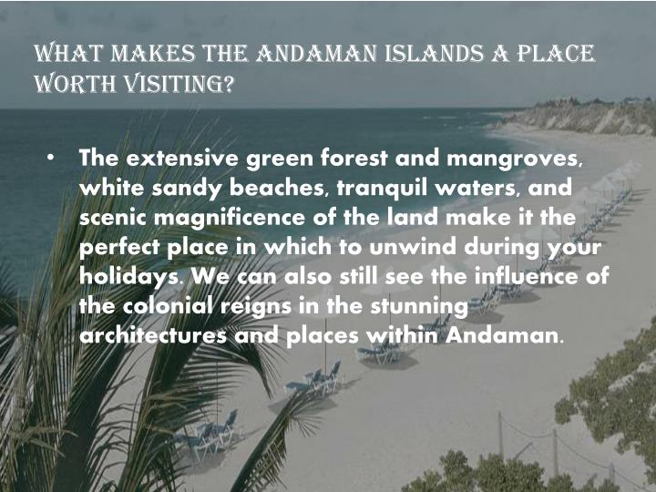 What makes the Andaman Islands a place worth visiting?