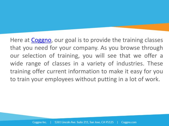 Here at Coggno, our goal is to provide the training classes