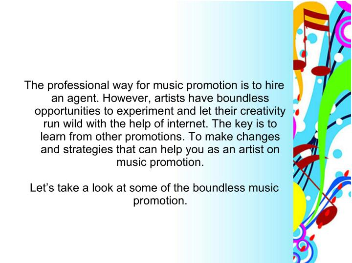 The professional way for music promotion is to hire