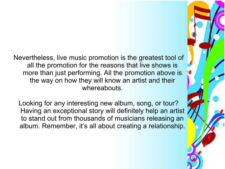 Nevertheless, live music promotion is the greatest tool of