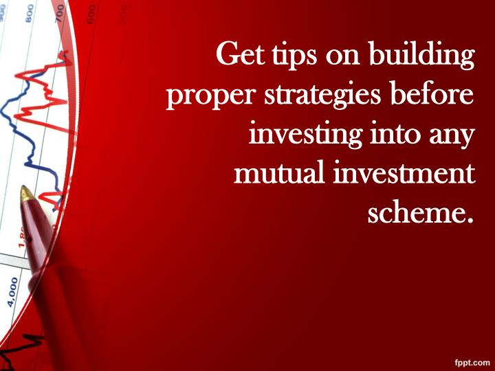 Get tips on building proper strategies before investing into any mutual investment scheme.