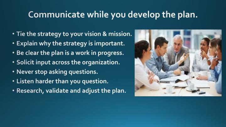 Communicate while you develop the plan.
