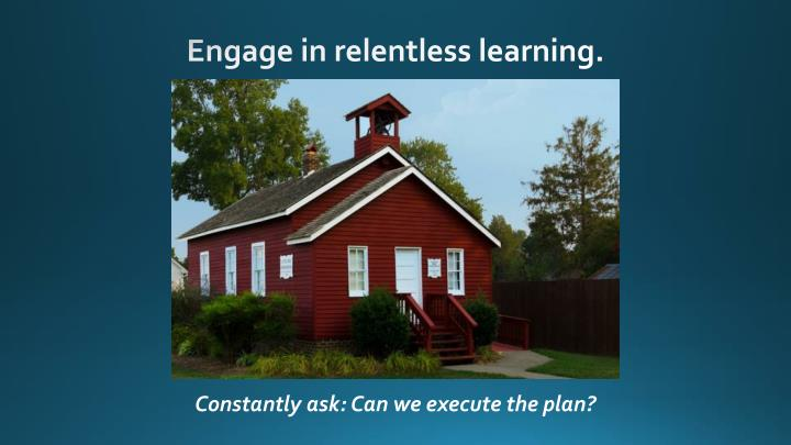 Engage in relentless learning.