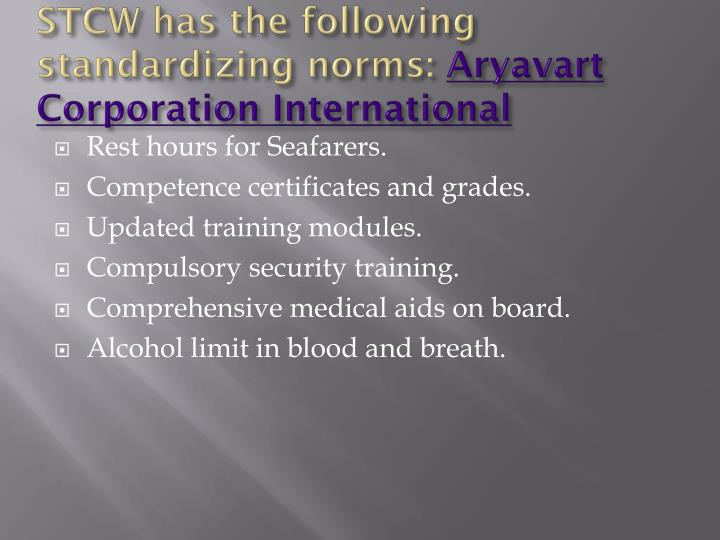 Stcw has the following standardizing norms aryavart corporation international