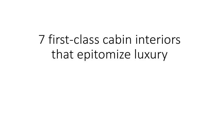7 first class cabin interiors that epitomize luxury