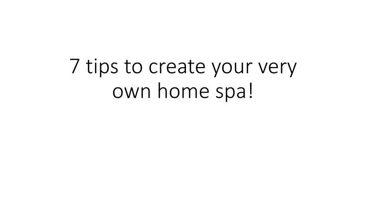 7 tips to create your very own home spa