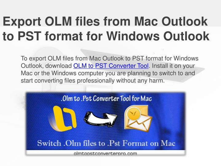 Export olm files from mac outlook to pst format for windows outlook