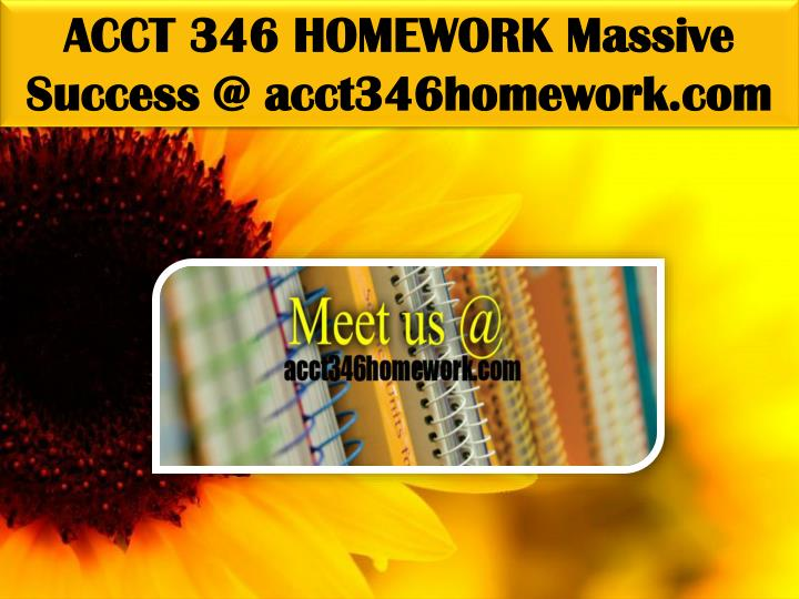 ACCT 346 HOMEWORK Massive Success @ acct346homework.com
