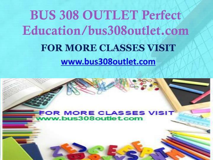 BUS 308 OUTLET Perfect Education/bus308outlet.com