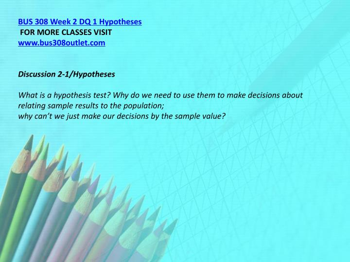 BUS 308 Week 2 DQ 1 Hypotheses