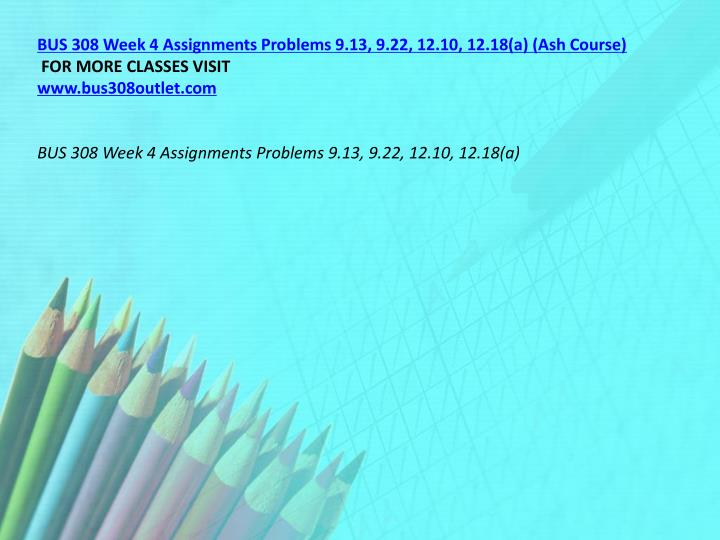 BUS 308 Week 4 Assignments Problems 9.13, 9.22, 12.10, 12.18(a) (Ash Course)