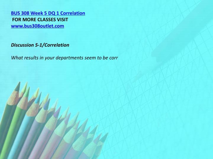 BUS 308 Week 5 DQ 1 Correlation
