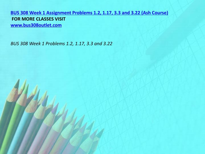 BUS 308 Week 1 Assignment Problems 1.2, 1.17, 3.3 and 3.22 (Ash Course)