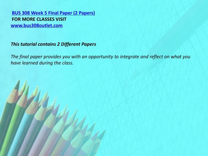 BUS 308 Week 5 Final Paper (2 Papers)