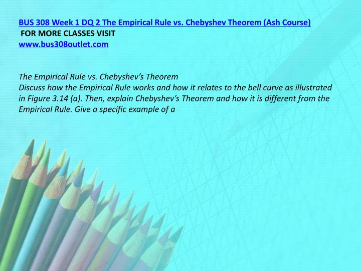 BUS 308 Week 1 DQ 2 The Empirical Rule vs. Chebyshev Theorem (Ash Course)