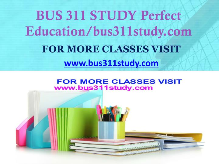 Bus 311 study perfect education bus311study com