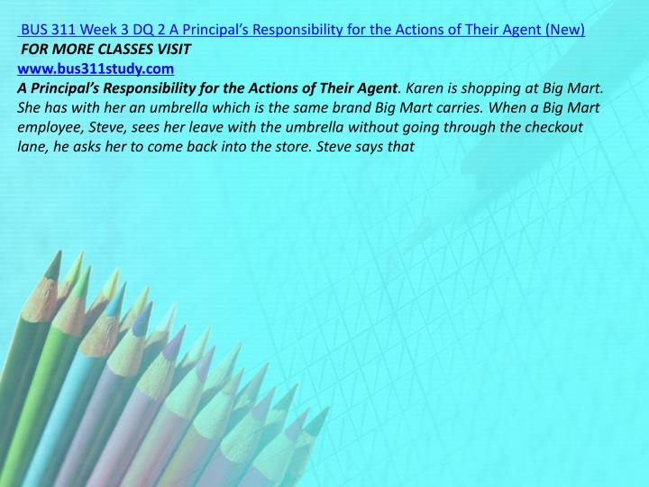 BUS 311 Week 3 DQ 2 A Principal's Responsibility for the Actions of Their Agent (New)