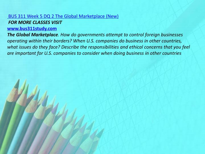 BUS 311 Week 5 DQ 2 The Global Marketplace (New)