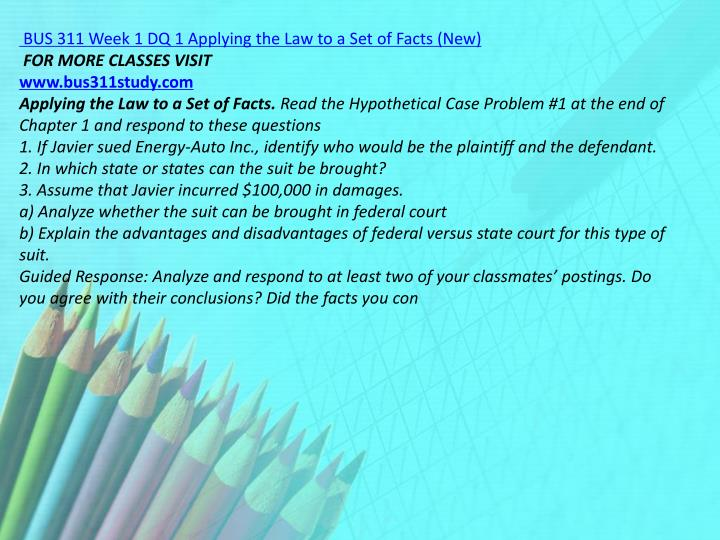BUS 311 Week 1 DQ 1 Applying the Law to a Set of Facts (New)