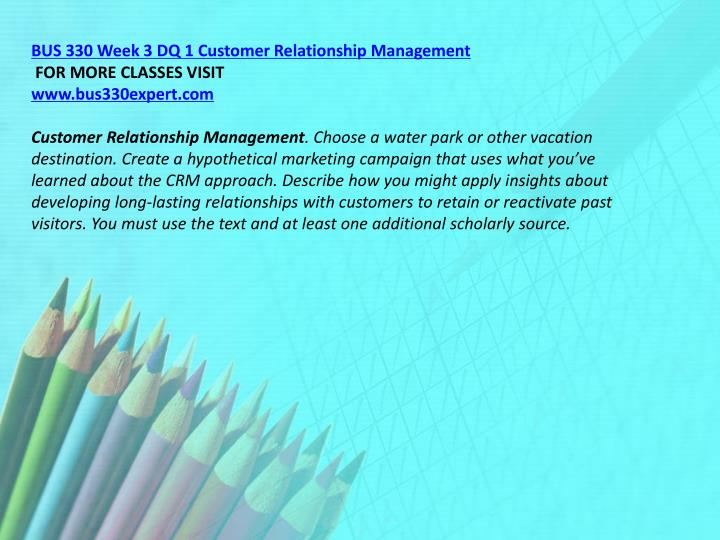 BUS 330 Week 3 DQ 1 Customer Relationship Management