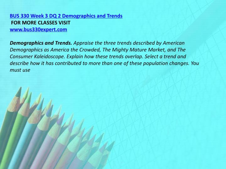 BUS 330 Week 3 DQ 2 Demographics and Trends