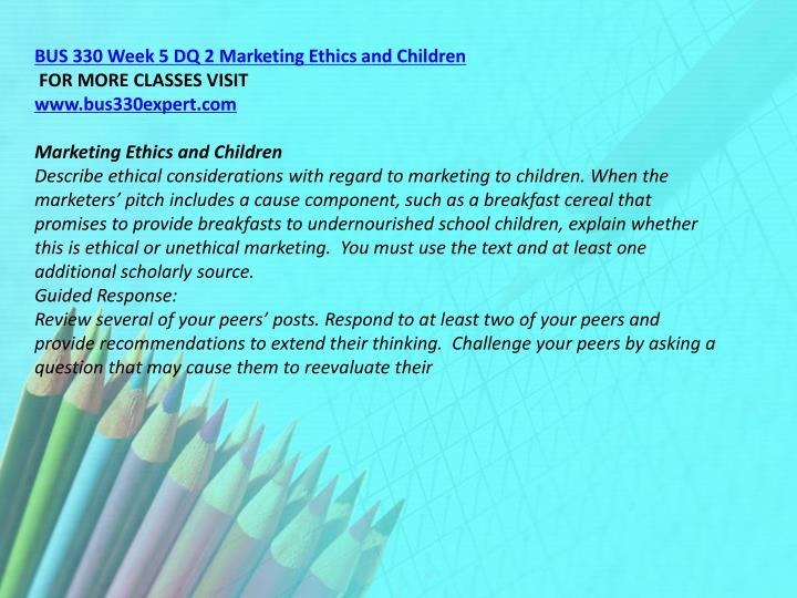 BUS 330 Week 5 DQ 2 Marketing Ethics and Children
