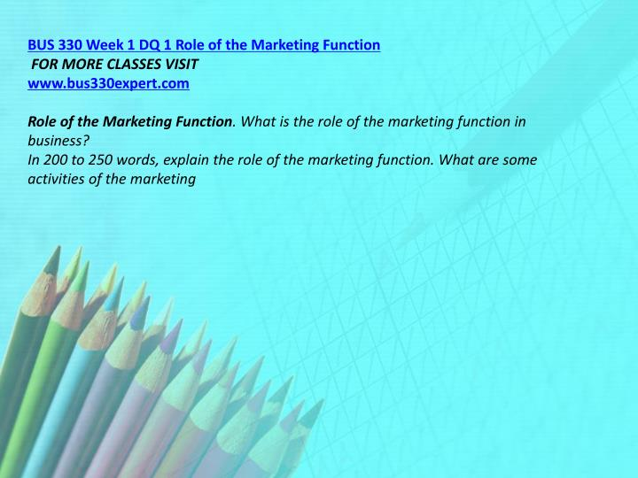 BUS 330 Week 1 DQ 1 Role of the Marketing Function